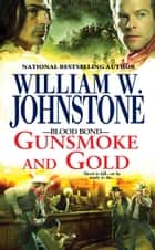 Gunsmoke and Gold ebook by William W. Johnstone