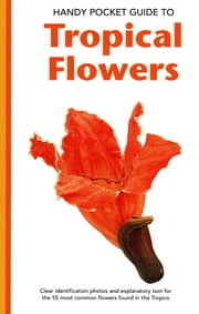 Handy Pocket Guide to Tropical Flowers ebook by William Warren, Luca Invernizzi Tettoni