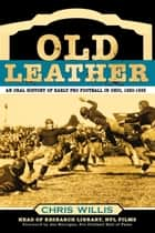 Old Leather - An Oral History of Early Pro Football in Ohio, 1920-1935 ebook by Chris Willis, Joe Horrigan