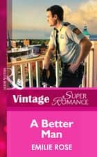 A Better Man (Mills & Boon Vintage Superromance) (Count on a Cop, Book 53) ebook by Emilie Rose