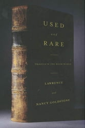 Used and Rare - Travels in the Book World ebook by Lawrence Goldstone,Nancy Goldstone