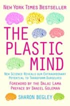 The Plastic Mind eBook by Sharon Begley