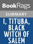 I, Tituba, Black Witch of Salem by Maryse Conde l Summary & Study Guide ebook by BookRags