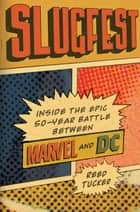 Slugfest - Inside the Epic, 50-year Battle between Marvel and DC ebook by Reed Tucker