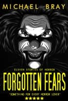 Forgotten Fears ebook by Michael Bray