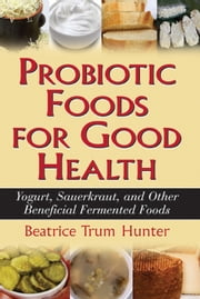 Probiotic Foods For Good Health ebook by Beatrice Trum Hunter