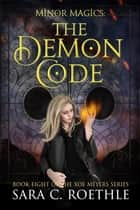 Minor Magics: The Demon Code ebook by Sara C. Roethle