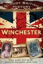 Bloody British History: Winchester ebook by Don Bryan, Geraldine Buchanan, Clare Dixon,...