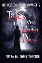 Tales from Even Darker Places ebook by The Indie Collaboration