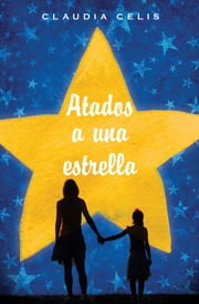 Atados a una estrella ebook by Claudia Celis