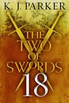 The Two of Swords: Part Eighteen ebook by K. J. Parker