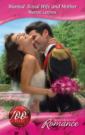 Wanted: Royal Wife and Mother (Mills & Boon Romance) (By Royal Appointment, Book 9) ebook by Marion Lennox