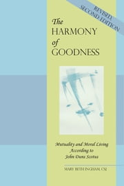 The Harmony of Goodness - Mutuality and Moral Living According to John Duns Scotus ebook by Mary Beth Ingham