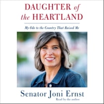 Daughter of the Heartland - My Ode to the Country that Raised Me オーディオブック by Joni Ernst, Joni Ernst