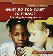 What Do You Want to Prove? Planning Investigations ebook by Somervill, Barbara A.