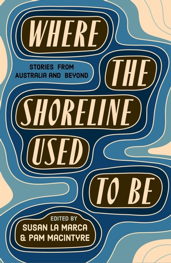 Where the Shoreline Used to be ebook by Susan La Marca