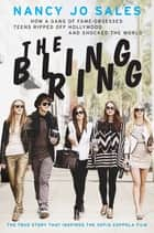 The Bling Ring - How a Gang of Fame-Obsessed Teens Ripped Off Hollywood and Shocked the World ebook by Nancy Jo Sales