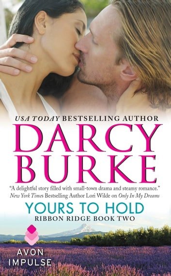Yours to Hold - Ribbon Ridge Book Two ebook by Darcy Burke