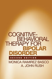 Cognitive-Behavioral Therapy for Bipolar Disorder, Second Edition ebook by Monica Ramirez Basco, PhD,A. John Rush, MD