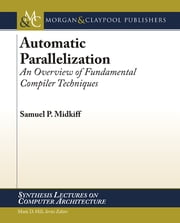 Automatic Parallelization - An Overview of Fundamental Compiler Techniques ebook by Samuel P. Midkiff