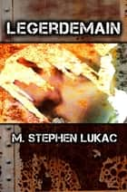 Legerdemain ebook by M. Stephen Lukac