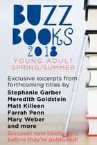 Buzz Books 2018: Young Adult Spring/Summer - Exclusive Excerpts from Forthcoming Titles by Stephanie Garber, Meredith Goldstein, Matt Killeen, Farrah Penn, Mary Weber and more ebook by