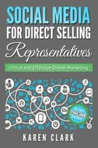 Social Media for Direct Selling Representatives ebook by Karen Clark