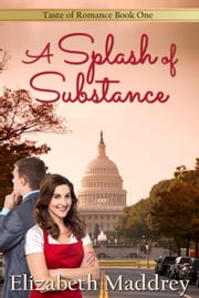 A Splash of Substance - Taste of Romance, #1 ebook by Elizabeth Maddrey