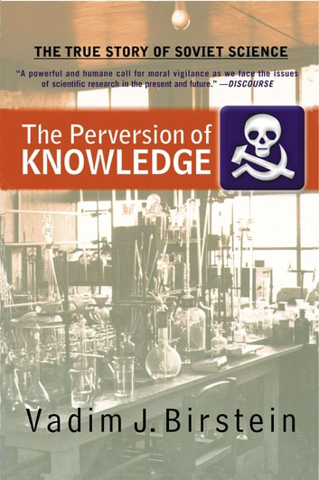 The Perversion Of Knowledge - The True Story Of Soviet Science ebook by Dr. Vadim J. Birstein