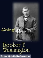 Works Of Booker T. Washington: The Future Of The American Negro, The Negro Problem, Up From Slavery: An Autobiography, Heroes In Black Skins, Addresses In Memory Of Carl Schurz, Atlanta Compromise (Mobi Collected Works) ebook by Booker T. Washington
