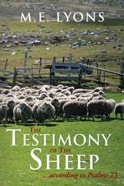 The Testimony of The Sheep...according to Psalms 23 ebook by M.E. Lyons