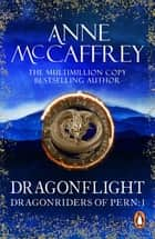 Dragonflight - (Dragonriders of Pern: 1): an awe-inspiring epic fantasy from one of the most influential fantasy and SF novelists of her generation ebook by Anne McCaffrey
