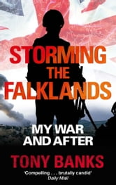 Storming The Falklands - My War and After ebook by Tony Banks
