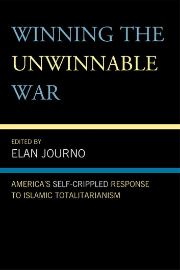 Winning the Unwinnable War - America's Self-Crippled Response to Islamic Totalitarianism ebook by Alex Epstein,Yaron Brook