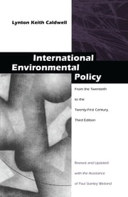 International Environmental Policy - From the Twentieth to the Twenty-First Century ebook by Lynton Keith Caldwell,Paul Stanley Weiland