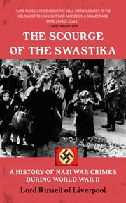 The Scourge of the Swastika - A History of Nazi War Crimes During World War II ebook by Russell of Liverpool