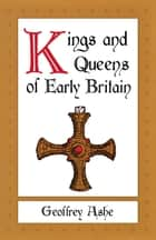 Kings and Queens of Early Britain ebook by Geoffrey Ashe