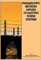 Probabilistic Methods Applied to Electric Power Systems ebook by Samy G. Krishnasamy