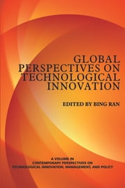 Global Perspectives on Technological Innovation ~ VOL. 1 ebook by Bing Ran