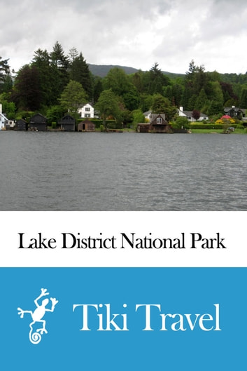 Lake District National Park (England) Travel Guide - Tiki Travel ebook by Tiki Travel