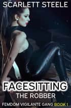 Facesitting the Robber ebook by Scarlett Steele