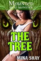 Mounted by a Monster: The Tree ebook by Mina Shay