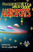 Drabbler Harvest Presents: Alien Sports ebook by Terrie Relf