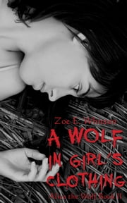 A Wolf in Girl's Clothing (Alice the Wolf Book 2) ebook by Zoe E. Whitten