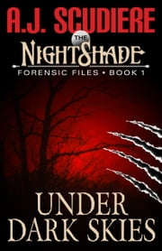 The NightShade Forensic Files: Under Dark Skies (Book 1) ebook by A.J. Scudiere