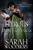 Heroes of Medieval Wales: Daughter of Time, Cold My Heart, The Good Knight, The Last Pendragon (Four First-in-Series Romances) Ebook di Sarah Woodbury