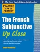 Practice Makes Perfect The French Subjunctive Up Close ebook by Annie Heminway