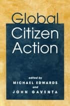 Global Citizen Action ebook by Michael Edwards,John Gaventa