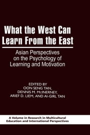 What the West Can Learn From the East - Asian Perspectives on the Psychology of Learning and Motivation ebook by