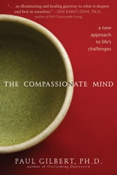The Compassionate Mind - A New Approach to Life's Challenges ebook by Paul Gilbert, PhD